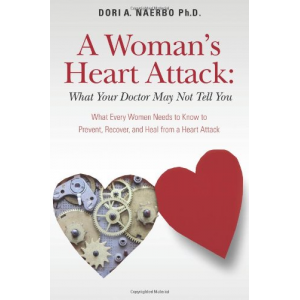 A Woman's Heart Attack: What Your Doctor May Not Tell You: What Every Women Needs to Know to Prevent, Recover, and Heal from a Heart Attack