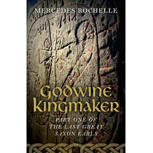Godwine Kingmaker: Part One of The Last Great Saxon Earls