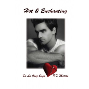 Hot & Enchanting: De La Cruz Saga, A hot-blooded saga of the De La Cruz familia and their fortunes is centered on romance, pasion, and danger. Enjoy their explosively passionate nature. (Volume 3)
