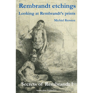 Rembrandt Etchings: Looking at Rembrandt's Prints (Secrets of Rembrandt Book 1)