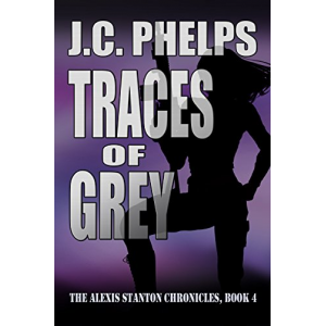 Traces of Grey: Book Four of The Alexis Stanton Chronicles