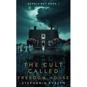 The Cult Called Freedom House: Sophia Rey Book 1