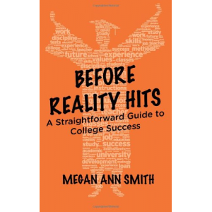 Before Reality Hits: A Straightforward Guide to College Success