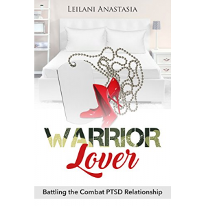 Warrior Lover: Battling the Combat PTSD Relationship (The