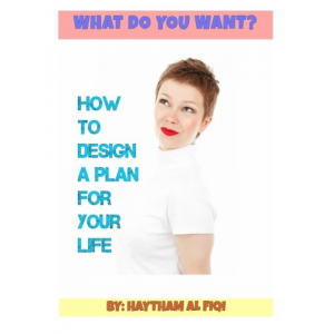 WHAT DO YOU WANT?  how to design a plan for your life: how to design a plan for your life