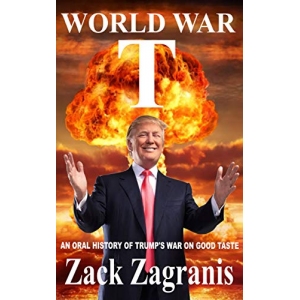 WORLD WAR T: An Oral History of Trump's War on Good Taste