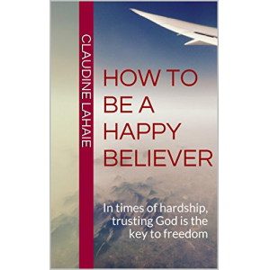 How to be a happy believer: In times of hardship, trusting God is the key to freedom