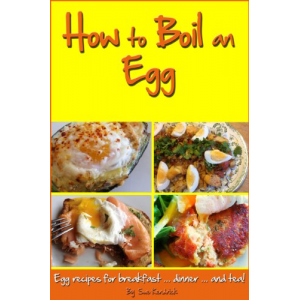 How To Boil An Egg, Egg Recipes For Breakfast, Dinner And Tea!