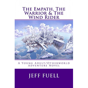 The Empath, The Warrior & The Wind Rider: A Young Adult/Otherworld Adventure Novel