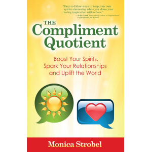 The Compliment Quotient: Boost Your Spirits, Spark Your Relationships and Uplift the World