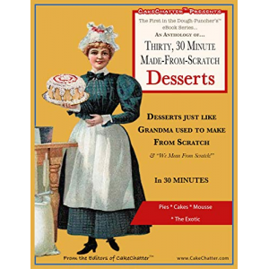 An Anthology of Thirty, 30 Minute Made-From-Scratch Desserts...: Desserts just like Grandma used to make...