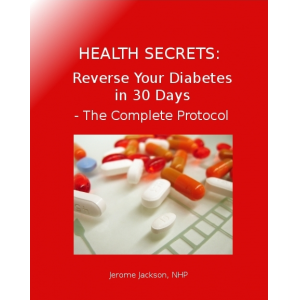 Health Secrets: Reverse Your Diabetes in 30 Days - The Complete Protocol