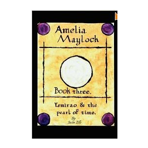 Amelia Maylock, book three. Ysmirao & the pearl of time.