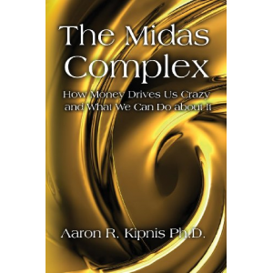 The Midas Complex: How Money Drives Us Crazy and What We Can Do About It