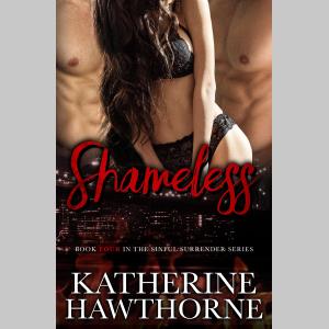 Shameless (Sinful Surrender Quartet, Book 4)