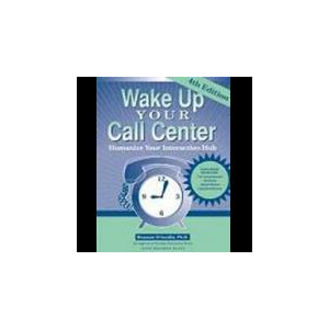 Wake Up Your Call Center: Humanize Your Interaction Hub, 4th edition
