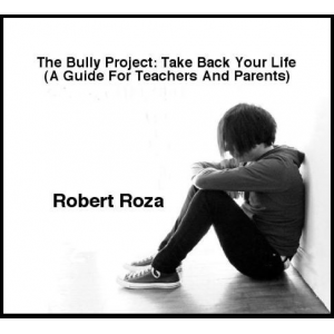 The Bully Project: Take Back Your Life (A Guide For Teachers And Parents)