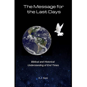 The Message for the Last Days: Biblical and Historical Understanding of End Times