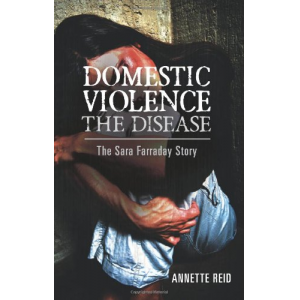 Domestic Violence The Disease: The Sara Farraday Story