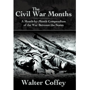 The Civil War Months: A Month-by-Month Compendium of the War Between the States