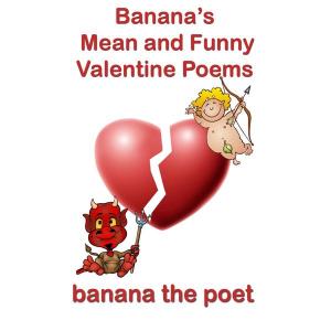 Banana's Mean & Funny Valentine Poems