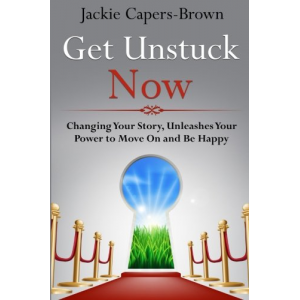 Get Unstuck Now: Changing Your Story, Unleashes Your Power to Move On and Be Happy (Volume 1)