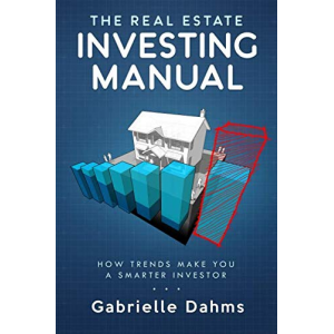 The Real Estate Investing Manual: How Trends Make You A Smarter Investor (The Real Estate Manual)