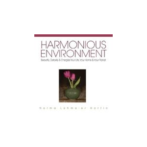 Harmonious Environment: Beautify, Detoxify & Energize Your Life, Your Home & Your Planet