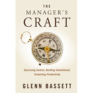 The Manager's Craft: Exercising Control, Building Commitment, Sustaining Productivity