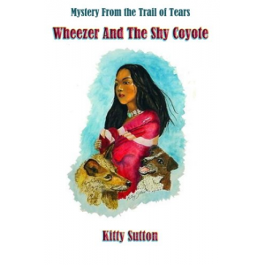 Wheezer and the Shy Coyote: Mystery From the Trail of Tears (Volume 2)