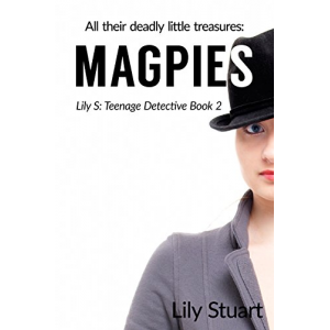 Magpies: All their deadly little treasures (Lily S: Teenage Detective)