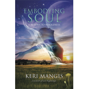 Embodying Soul: A Return to Wholeness—A Memoir of New Beginnings