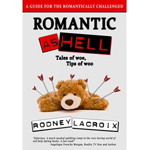 Romantic as Hell: Tales of Woe, Tips of Woo