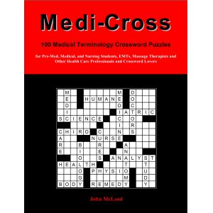 Medi-Cross: 100 Medical Terminology Crossword Puzzles for Pre-Med, Medical, and Nursing Students, EMTs, Massage Therapists and Other Health Care Professionals and Crossword Lovers (Volume 1)