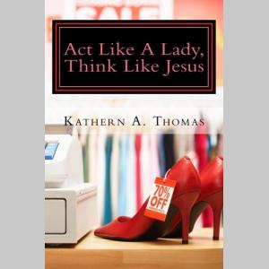Act Like A Lady, Think Like Jesus