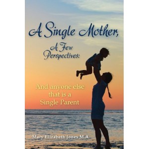 A Single Mother, A Few Perspectives......And anyone else that is a Single Parent
