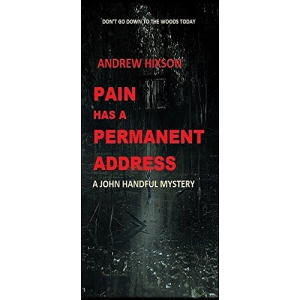 Pain Has A Permanent Address: A JOHN HANDFUL NOVEL # 4 (The John Handful Mysteries)
