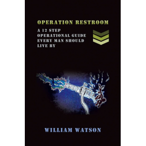 Operation Restroom: A 12-Step Operational Guide Every Man Should Live By