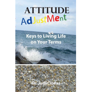 Attitude Adjustment: Keys to Living Life on Your Terms