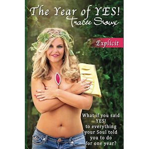 The Year of YES!: What if you said YES! to everything your Soul told you to do for one year?
