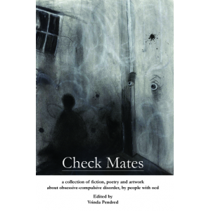 Check Mates: A Collection of Fiction, Poetry and Artwork about Obsessive-Compulsive Disorder, by People with OCD