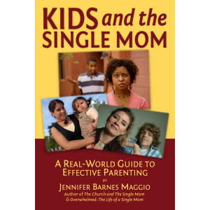 Kids and the Single Mom: A Real-World Guide to Effective Parenting