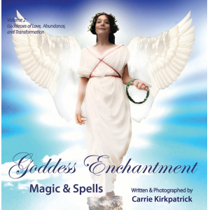 Goddess Enchantment - Magic and Spells: Volume Two Goddesses Love, Abundance and Transformation