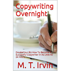 Copywriting Overnight: DoubleYour.Biz How To Become A Successful Copywriter In As Little As 24 Hours