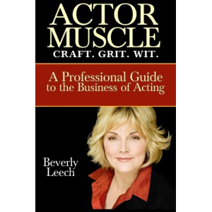 ACTOR MUSCLE: Craft. Grit. Wit. A Professional Guide to the Business of Acting
