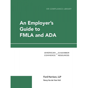 An Employer's Guide to FMLA and ADA (HR Compliance Library)