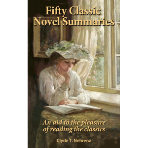 Fifty Classic Novel Summaries: An aid to the pleasure of reading the classics