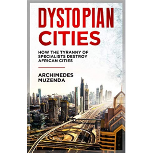 Dystopian Cities: How The Tyranny of Specialists Destroy African Cities