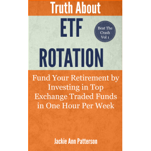 Truth About ETF Rotation - Fund Your Retirement by Investing in Top Exchange Traded Funds in One Hour Per Week (Beat The Crash)