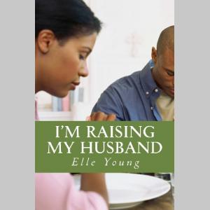 I'm Raising My Husband